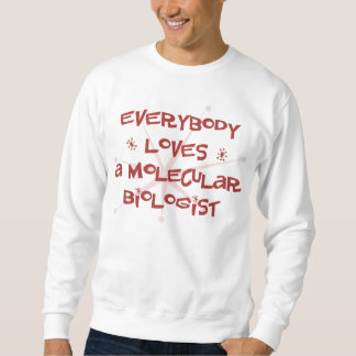 Everybody Loves A Molecular Biologist Sweatshirt