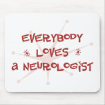 Everybody Loves A Neurologist Mouse Pad