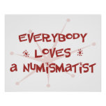 Everybody Loves A Numismatist Posters