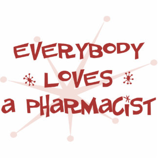 Everybody Loves A Pharmacist Acrylic Cut Out
