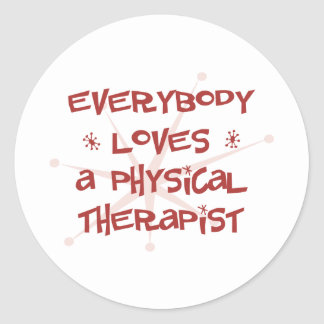 Everybody Loves A Physical Therapist Round Sticker