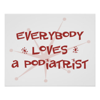 Everybody Loves A Podiatrist Posters
