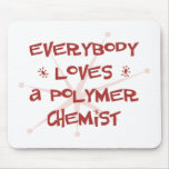 Everybody Loves A Polymer Chemist Mouse Mats