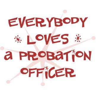 Everybody Loves A Probation Officer Acrylic Cut Outs
