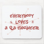 Everybody Loves A QA Engineer Mouse Pad