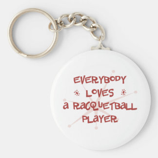 Everybody Loves A Racquetball Player Keychain
