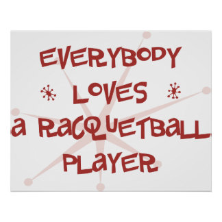 Everybody Loves A Racquetball Player Poster