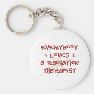 Everybody Loves A Radiation Therapist Keychain
