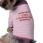 Everybody Loves A Respiratory Therapist Dog Tshirt