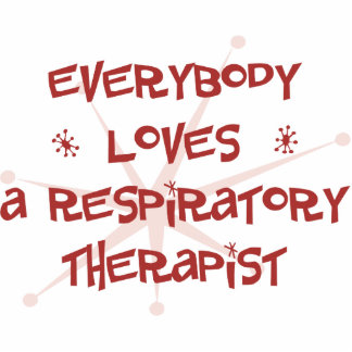 Everybody Loves A Respiratory Therapist Photo Cut Out