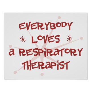 Everybody Loves A Respiratory Therapist Poster