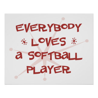 Everybody Loves A Softball Player Poster
