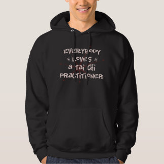 Everybody Loves A Tai Chi Practitioner Hoodie