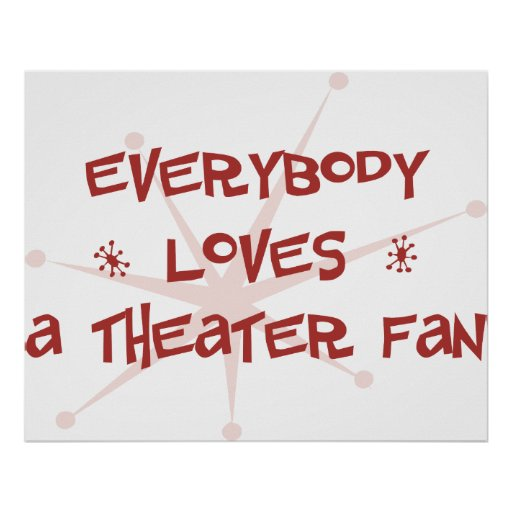 Everybody Loves A Theater Fan Poster