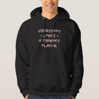 Everybody Loves A Trumpet Player Hoodie