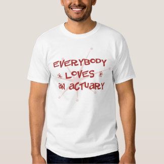 Everybody Loves An Actuary Tee Shirt