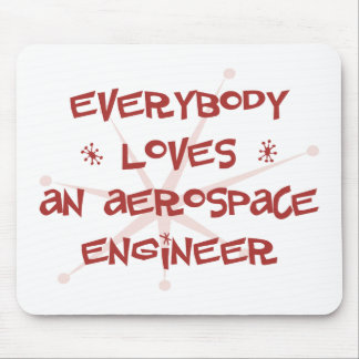 Everybody Loves An Aerospace Engineer Mouse Pad