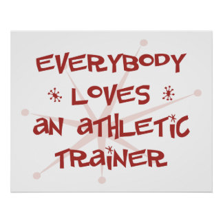 Everybody Loves An Athletic Trainer Poster