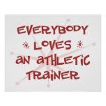 Everybody Loves An Athletic Trainer Posters