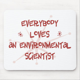 Everybody Loves An Environmental Scientist Mouse Pad