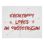 Everybody Loves An Obstetrician Poster