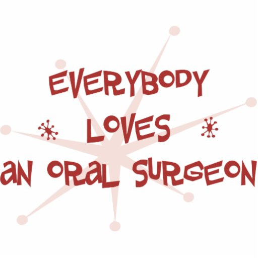 Everybody Loves An Oral Surgeon Acrylic Cut Outs