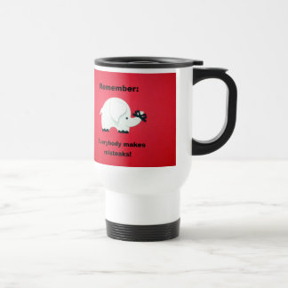 Everybody makes mistakes. 15 oz stainless steel travel mug