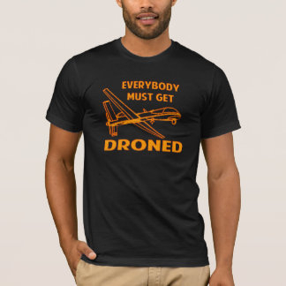 Everybody Must Get Droned T-Shirt