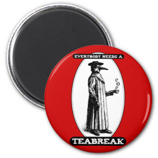 Everybody Needs A Teabreak 2 Inch Round Magnet