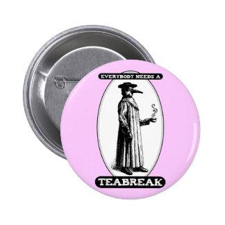 Everybody Needs A Teabreak 2 Inch Round Button