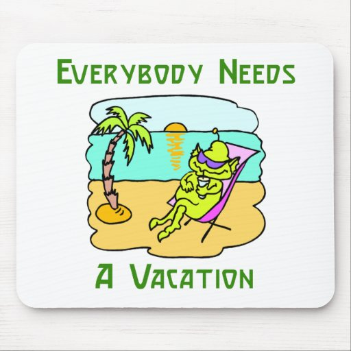 Everybody Needs A Vacation Mousepad