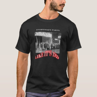 Everybody party like it's 1929 T-Shirt