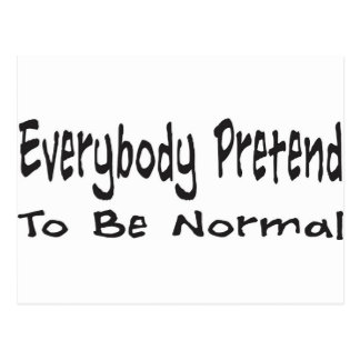 Everybody Pretend to be Normal Postcard