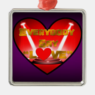 "Everybody Say ""Love"" Metal Ornament"