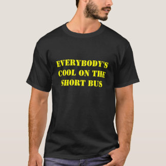 EVERYBODY'S COOL ON THE SHORT BUS T-Shirt