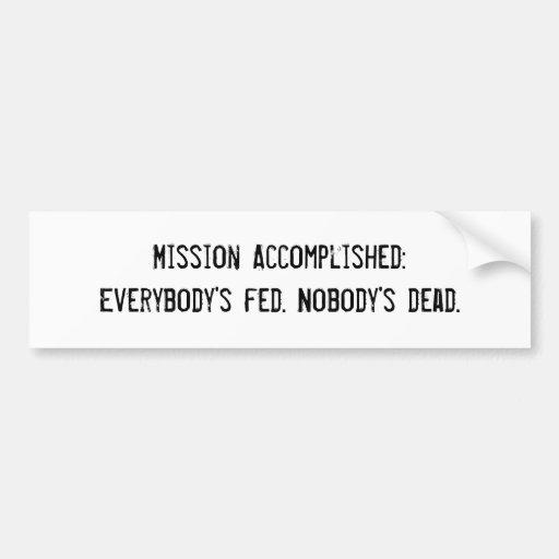 Everybody's Fed. Nobody's Dead. Bumper Sticker