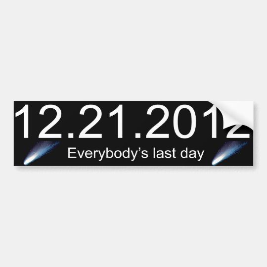 Everybody's Last Day Bumper Sticker