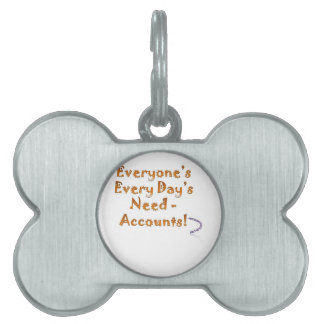 Everyday everyone needs Accounts Pet Tags