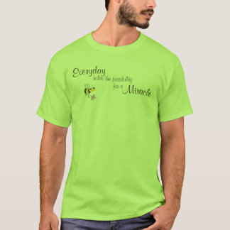 Everyday holds the possibility for a miracle T-Shirt