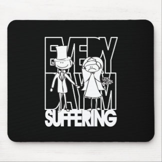 Everyday I m Suffering - White Mouse Pad