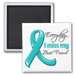 Everyday I Miss My Best Friend Ovarian Cancer Fridge Magnet