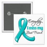 Everyday I Miss My Best Friend Ovarian Cancer Pins