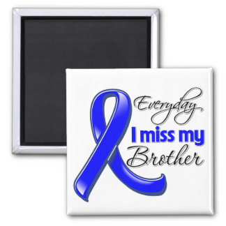 Everyday I Miss My Brother Colon Cancer Fridge Magnet