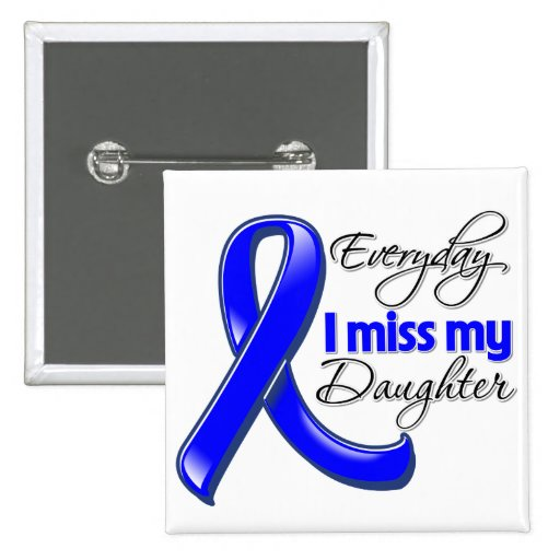 Everyday I Miss My Daughter Colon Cancer Buttons