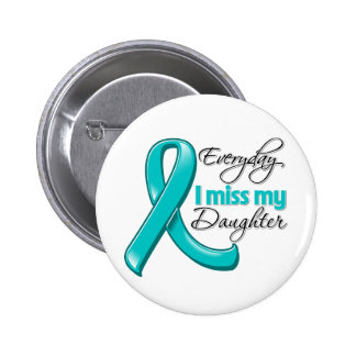 Everyday I Miss My Daughter Ovarian Cancer 2 Inch Round Button