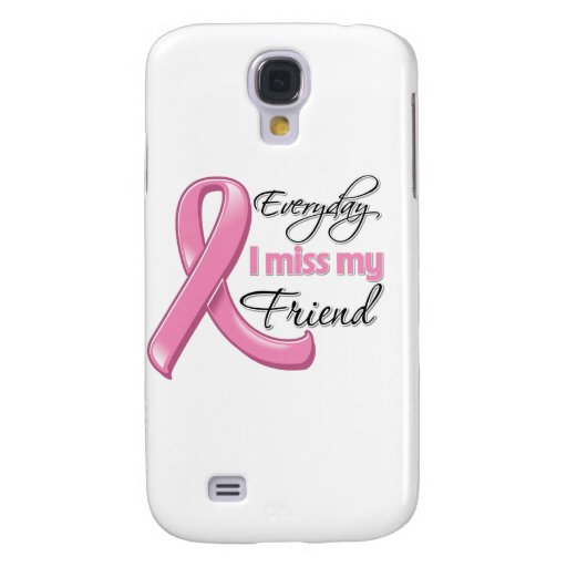Everyday I Miss My Friend Breast Cancer Galaxy S4 Cases