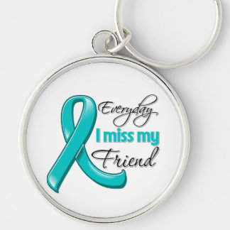 Everyday I Miss My Friend Ovarian Cancer Keychains