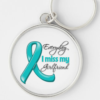 Everyday I Miss My Girlfriend Ovarian Cancer Key Chains