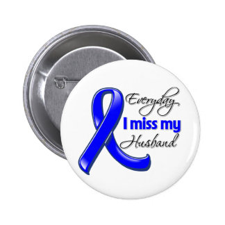 Everyday I Miss My Husband Colon Cancer Pinback Button