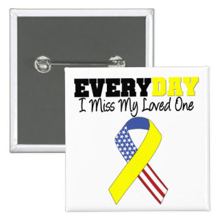Everyday I Miss My Loved One Military Button